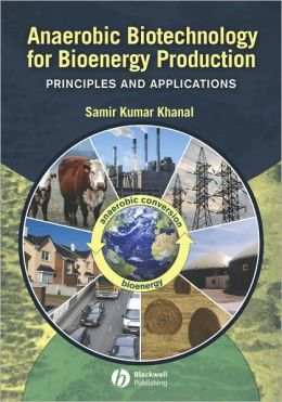 Anaerobic Biotechnology for Bioenergy Production: Principles and Applications