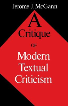 A Critique of Modern Textual Criticism