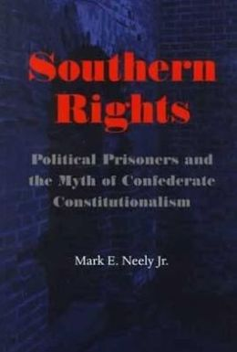 Southern Rights: Political Prisoners and the Myth of Confederate Constitutionalism