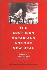 The Southern Agrarians and the New Deal: Essays after I'll Take My Stand