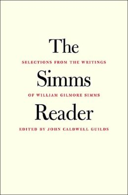 The Simms Reader: Selections from the Writings of William Gilmore Simms