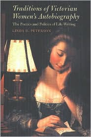 Traditions of Victorian Women's Autobiography: The Poetics and Politics of Life Writing