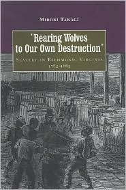Rearing Wolves to Our Own Destruction: Slavery in Richmond Virginia, 1782-1865