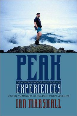 Peak Experiences: Walking Meditations on Literature, Nature, and Need (Under the Sign of Nature:Explorations in Eco criticism Series)