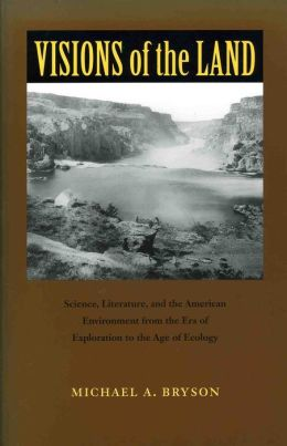 Visions of the Land: Science, Literature, and the American Environment from the Era of Exploration to the Age of Ec