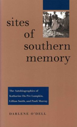Sites of Southern Memory: The Autobiographies of Katharine Du Pre Lumpkin, Lillian Smith, and Pauli Murray