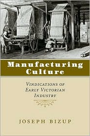 Manufactoring Culture: Vindications of Early Victorian Industry