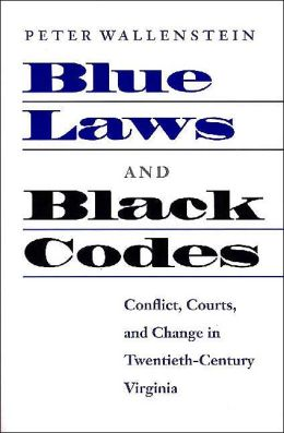 Blue Laws and Black Codes: Conflict, Courts, and Change in Twentieth-Century Virginia