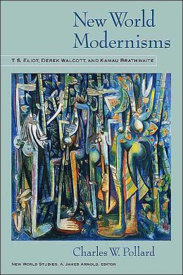 New World Modernisms: T. S. Eliot, Derek Walcott, and Kamau Brathwaite