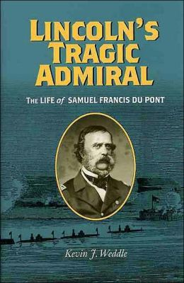 Lincoln's Tragic Admiral: The Life of Samuel Francis du Pont