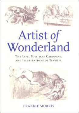 Artist of Wonderland: The Life, Political Cartoons, and Illustrations of Tenniel