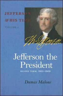 Jefferson the President: Second Term, 1805-1809: Jefferson and His Time, Volume 5