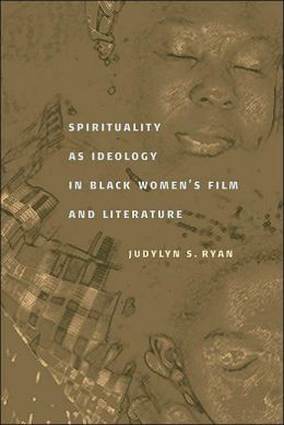Spirituality as Ideology in Black Women's Film and Literature