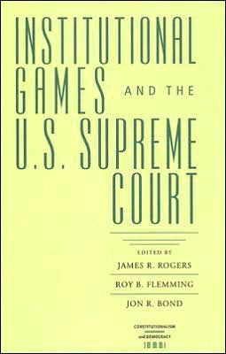 Institutional Games and the U. S. Supreme Court