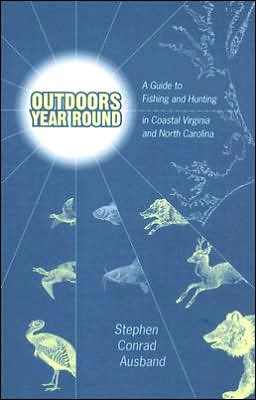 Outdoors Year Round: A Guide to Fishing and Hunting in Coastal Virginia and North Carolina