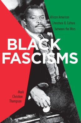 Black Fascisms: African American Literature and Culture Between the Wars