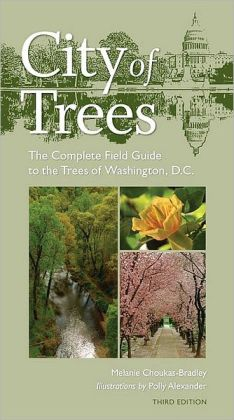 City of Trees: The Complete Field Guide to the Trees of Washington, D.C.: 3rd Edition