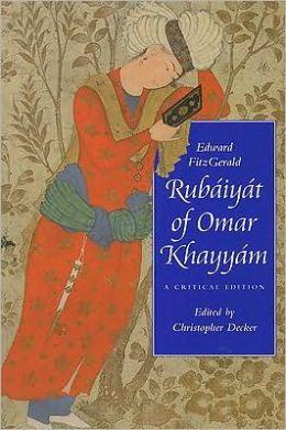 Rubáiyát of Omar Khayyám: A Critical Edition