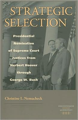 Strategic Selection: Presidential Nomination of Supreme Court Justices From Herbert Hoover Through George W. Bush
