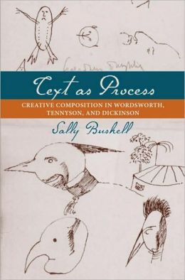 Text as Process: Creative Composition in Wordsworth, Tennyson, and Dickinson