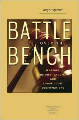 Battle over the Bench: Senators, Interest Groups, and Lower Court Confirmations