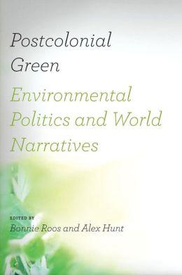 Postcolonial Green: Environmental Politics and World Narratives