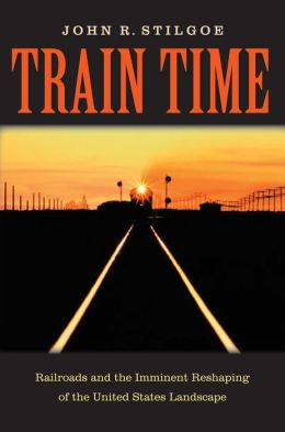 Train Time: Railroads and the Imminent Reshaping of the United States Landscape