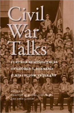 Civil War Talks: Further Reminiscences of George S. Bernard and His Fellow Veterans