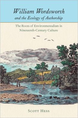 William Wordsworth and the Ecology of Authorship: The Roots of Environmentalism in Nineteenth-Century Culture