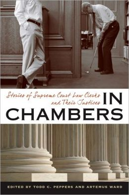 In Chambers: Stories of Supreme Court Law Clerks and Their Justices