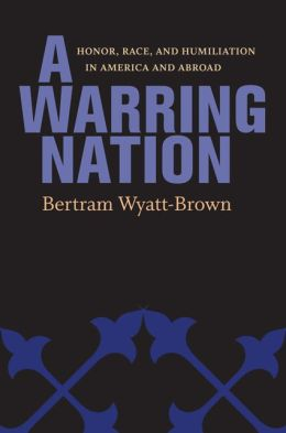 A Warring Nation: Honor, Race, and Humiliation at Home and Abroad