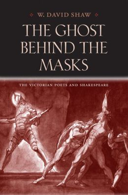 The Ghost behind the Masks: The Victorian Poets and Shakespeare