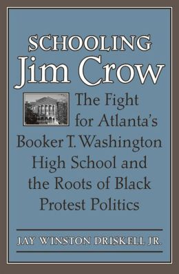 Schooling Jim Crow: The Fight for Atlanta's Booker T. Washington High School and the Roots of Black Protest Politics