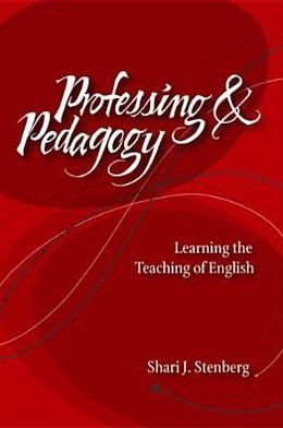 Professing and Pedagogy: Learning the Teaching of English