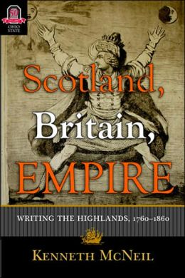 Scotland, Britain, Empire: Writing the Highlands, 1760-1860