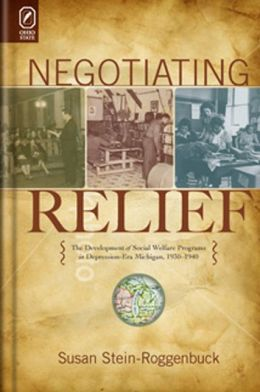 Negotiating Relief: The Development of Social Welfare Programs in Depression-Era Michigan, 1930-1940