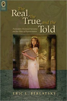 The Real, the True, and the Told: Postmodern Historical Narrative and the Ethics of Representation