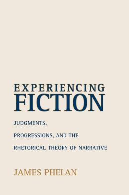 Experiencing Fiction: Judgments, Progressions, and the Rhetorical Theory of Narrative