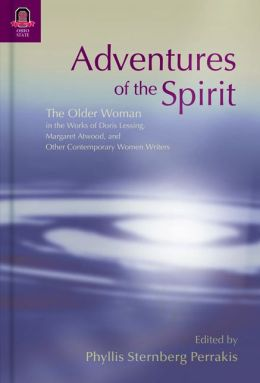 Adventures of the Spirit: The Older Woman in the Works of Doris Lessing, Margaret Atwood, and Other Contemporary Women Writers
