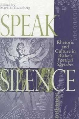 Speak Silence: Rhetoric and Culture in Blake's Poetical Sketches