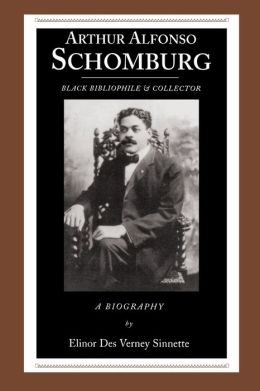 Arthur Alfonso Schomburg: Black Bibliophile & Collector