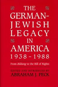 The German-Jewish Legacy in America, 1938-1988: From Bildung to the Bill of Rights
