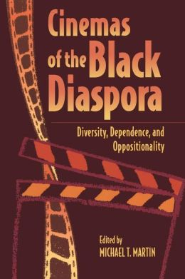 Cinemas of the Black Diaspora: Diversity, Dependence, and Oppositionality