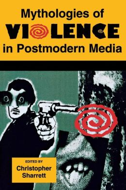 Mythologies of Violence in Postmodern Media