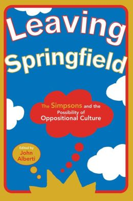 Leaving Springfield: The Simpsons and the Possibility of Oppositional Culture