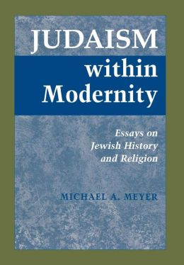 Judaism within Modernity: Essays on Jewish History and Religion