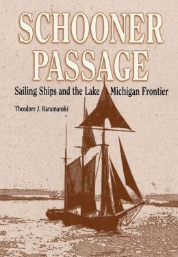 Schooner Passage: Sailing Ships and the Lake Michigan Frontier