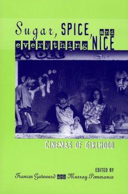 Sugar, Spice, and Everything Nice: Cinemas of Girlhood