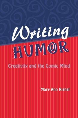 Writing Humor: Creativity and the Comic Mind