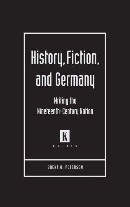 History, Fiction, and Germany: Writing the Nineteenth-Century Nation